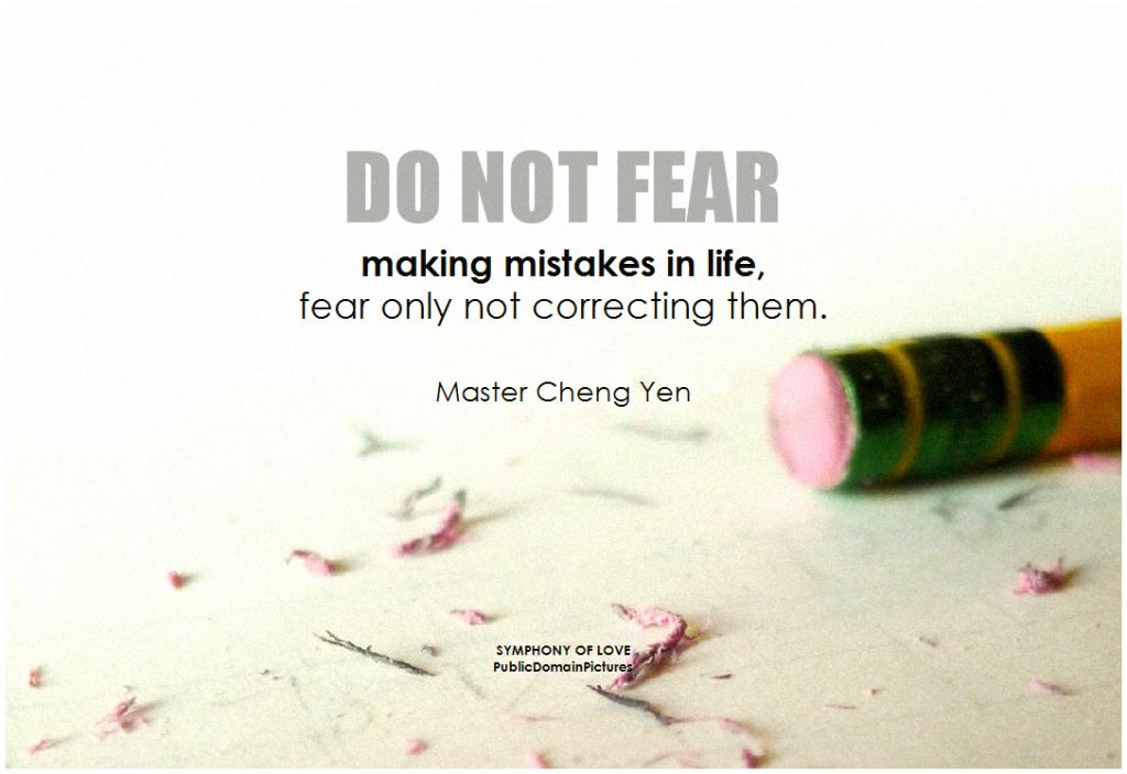 Do not fear mistakes